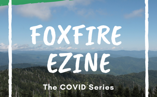 Foxfire EZine: The Covid Series, Part 3